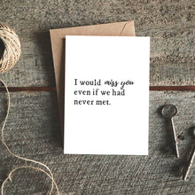 I Would Miss You Even if We Had Never Met Greeting Card