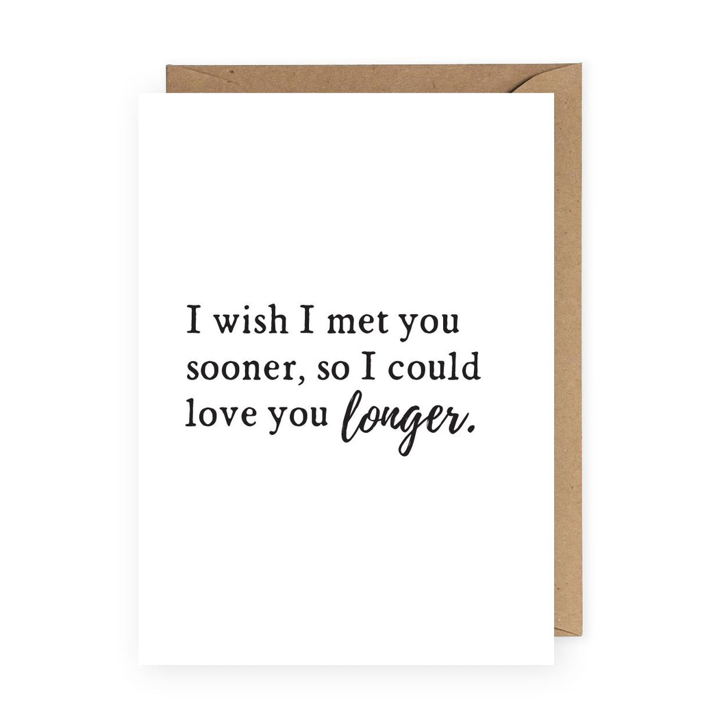 I Wish I Met You Sooner Greeting Card