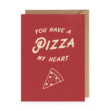 You Have a Pizza My Heart Greeting Card