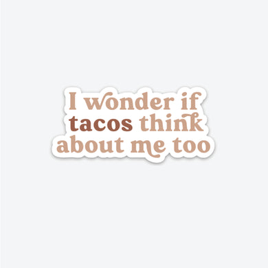 I Wonder if Tacos Think About Me Sticker