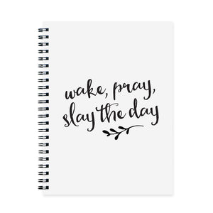 Wake, Pray, Slay the Day Notebook