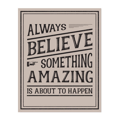 Always Believe Something Amazing is About to Happen Art Print