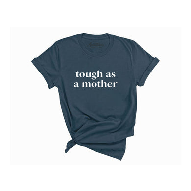 Tough as a Mother T-Shirt - Teal