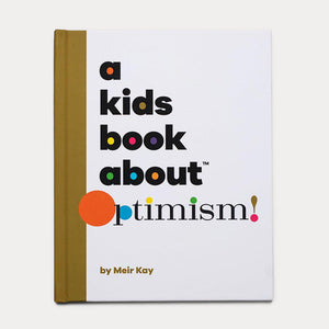 A Kids Book About Optimism by Meir Kay