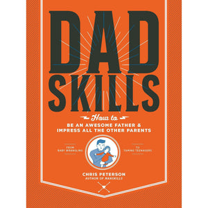 Dadskills - How to Be an Awesome Father and Impress All the Other Parents