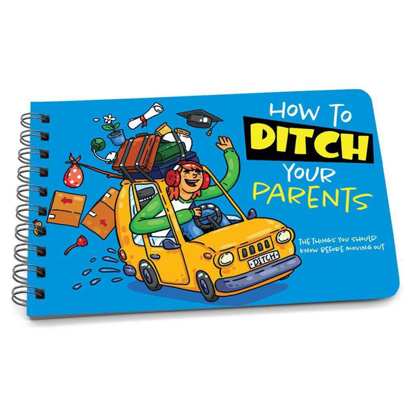 How to Ditch Your Parents - Advice for Leaving Home for the First Time