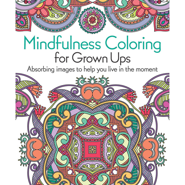 Mindfulness Coloring for Grown Ups: Absorbing Images to Help You Live in the Moment