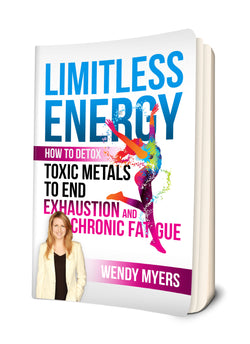 Wendy Myers Limitless Energy: How to Detox Toxic Metals to End Exhaustion and Chronic Fatigue