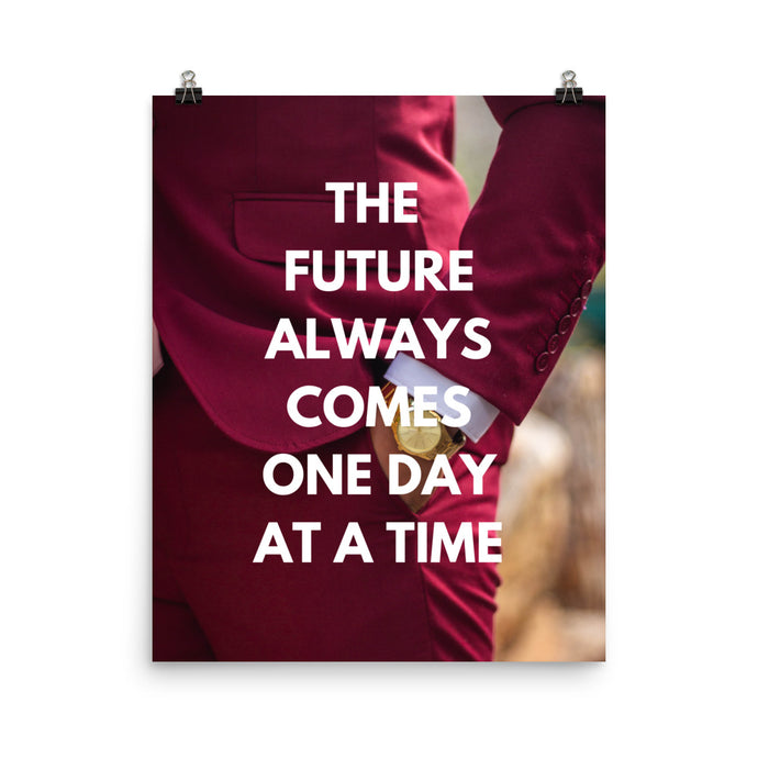 The future always comes one day at a time