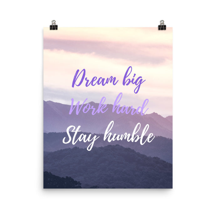 Dream big, work hard, stay humble