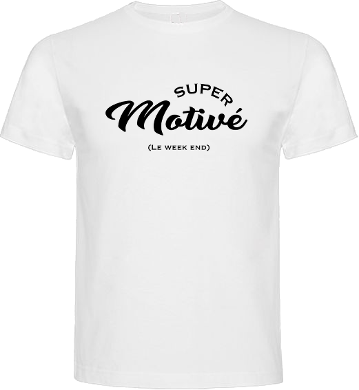 T-SHIRT SUPER MOTIVÉ
