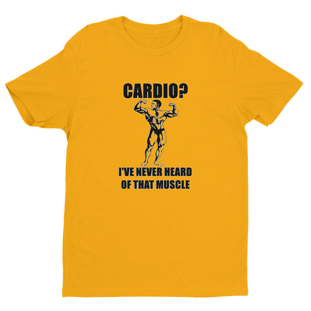 CARDIO? NEVER HEARD OF THAT MUSCLE Men's T-Shirt