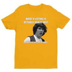 WHAT IF LIFTING IS ACTUALLY EASY Men's T-Shirt