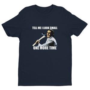 TELL ME I LOOK SMALL Men's T-shirt