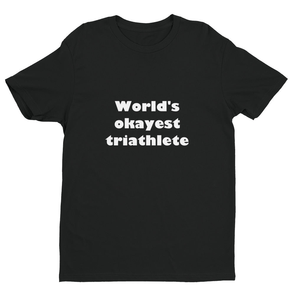 WORLD'S OKAYEST TRIATHLETE Men's T-Shirt