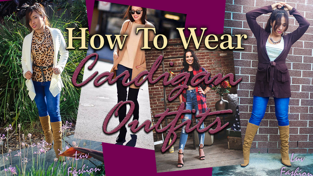 How To Wear Cardigan Outfits & Avoid Fashion Fails