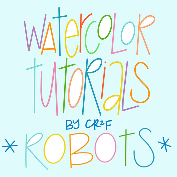 Robots! Watercolor tutorial by Carrie at CR2F
