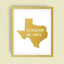 I'd Rather Be Here Texas Art Print - Hand Lettered, option of Gold Foil, Wedding Art, Kentucky Wedding Gift