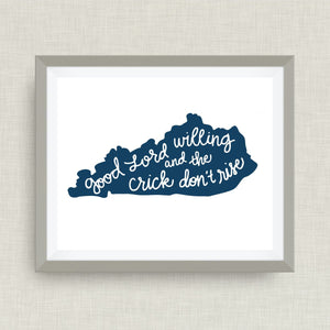 Good Lord Willing and the Creek Don't Rise Kentucky print, option of Gold Foil Print
