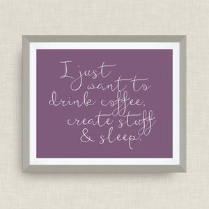 drink coffee, create, and sleep.  option of gold foil