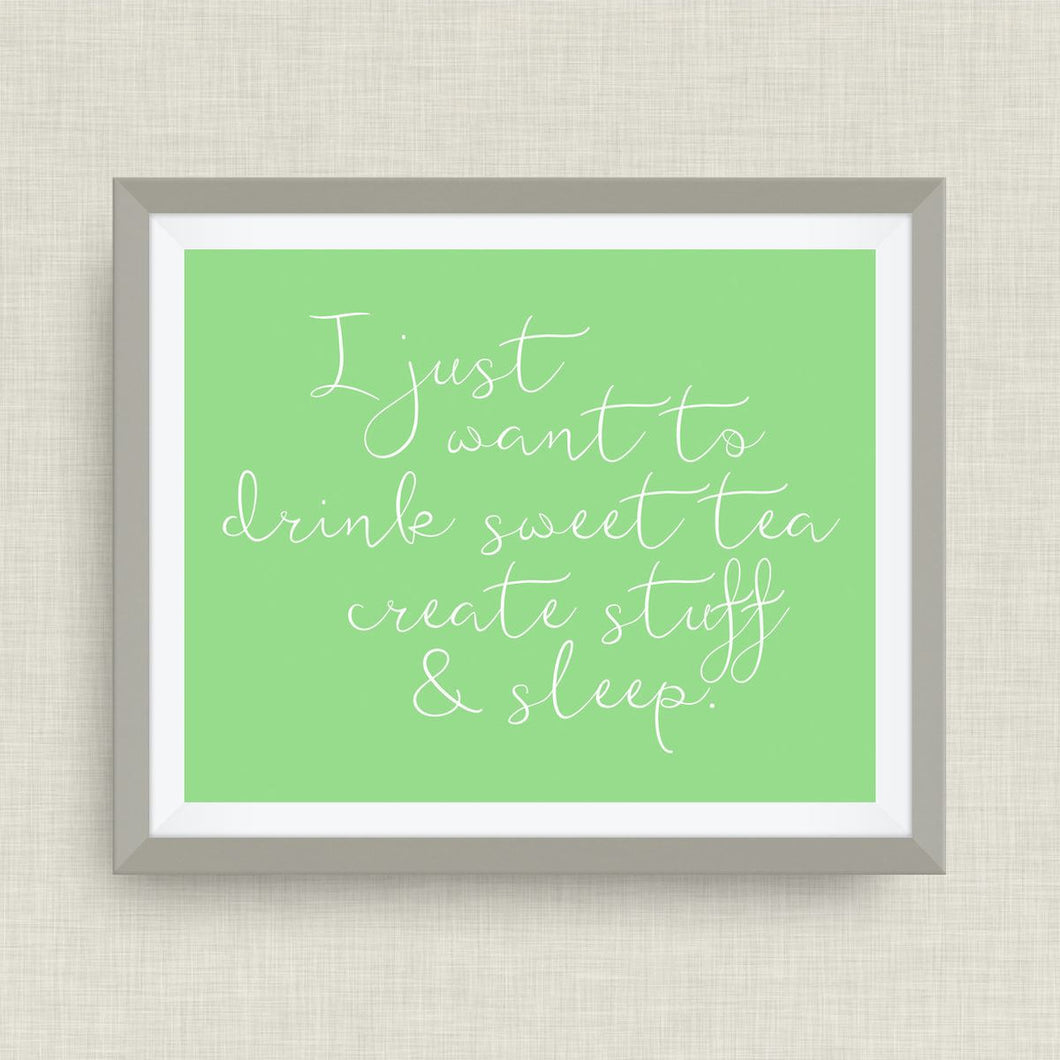 drink sweet tea, create, and sleep.  option of gold foil