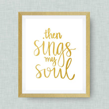 then sings my soul - hand drawn - option of gold foil print