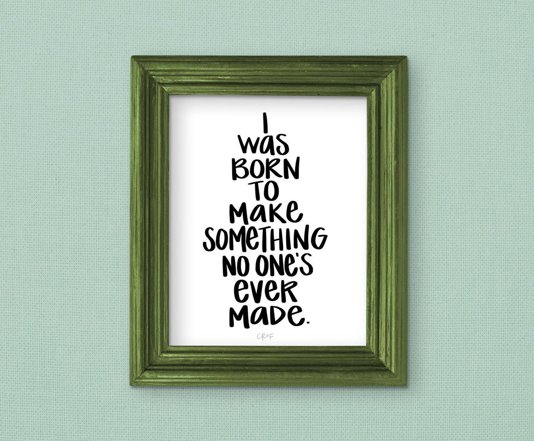 i was born to make something no one's ever made art print