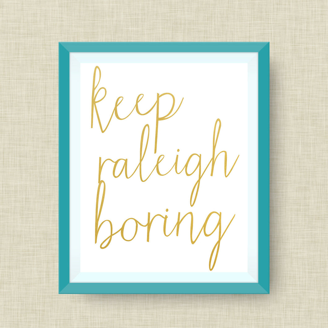 Keep Raleigh Boring Art Print, option of Gold Foil Print