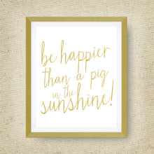 be happier than a pig in the sunshine print