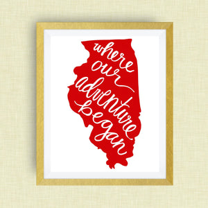 Illinois Art Print - Where Our Adventure Began (TM), Hand Lettered, option of Gold Foil, Wedding Art