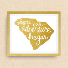 South Carolina Art Print - Where Our Adventure Began (TM), Hand Lettered, option of Gold Foil, Wedding Art