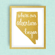 Nevada Art Print - Where Our Adventure Began (TM), Hand Lettered, option of Gold Foil, Wedding Art