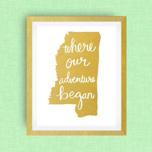 Mississippi Art Print - Where Our Adventure Began (TM), Hand Lettered, option of Gold Foil, Wedding Art