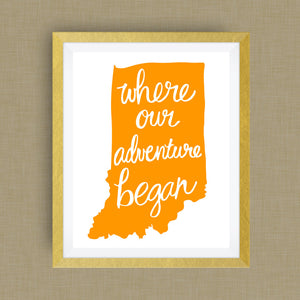 Indiana Art Print - Where Our Adventure Began (TM), Hand Lettered, option of Gold Foil, Wedding Art