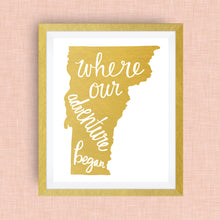 Vermont Art Print - Where Our Adventure Began (TM), Hand Lettered, option of Gold Foil, Wedding Art