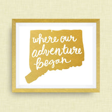 Connecticut Art Print - Where Our Adventure Began (TM), Hand Lettered, option of Gold Foil, Wedding Art, Connecticut Wedding Gift