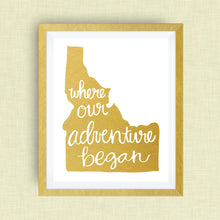 Idaho Art Print - Where Our Adventure Began (TM), Hand Lettered, option of Gold Foil, Idaho Wedding Art