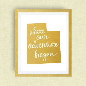 Utah Art Print - Where Our Adventure Began (TM), Hand Lettered, option of Gold Foil, Utah Wedding Art