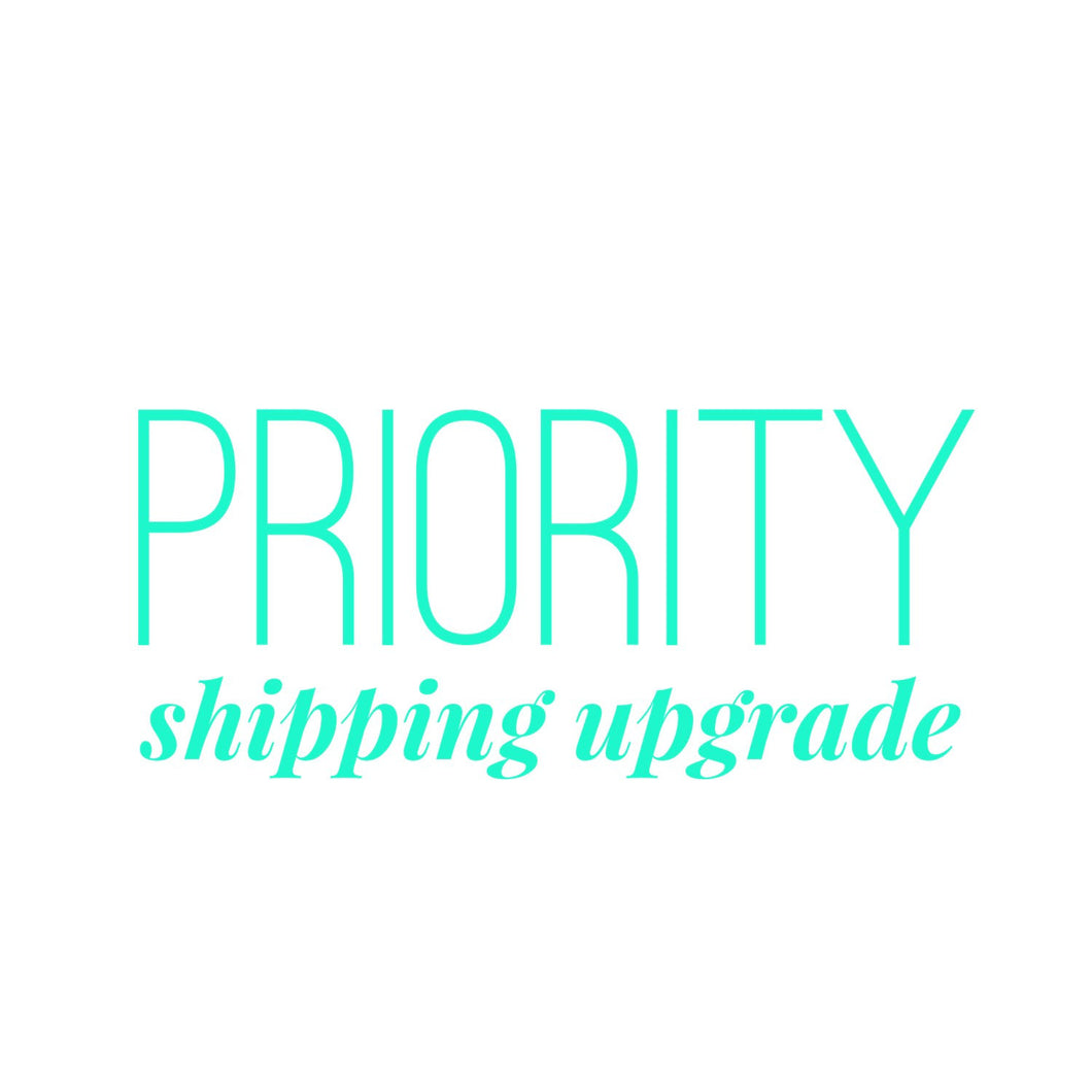 upgrade to priority shipping!