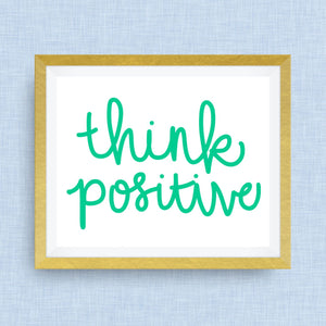 Think Positive! hand drawn, hand lettered, Option of Real Gold Foil