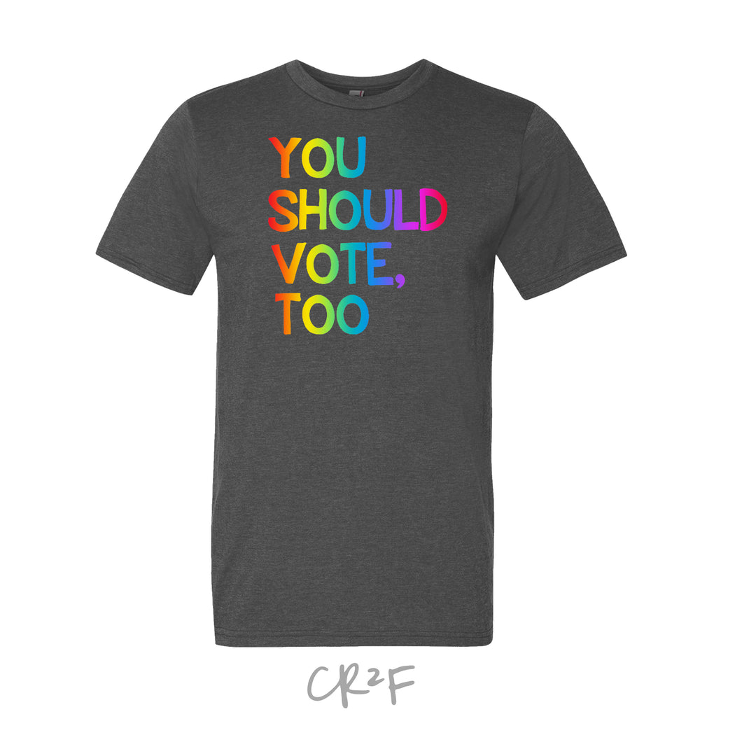 Rainbow You Should Vote, Too - Shirt