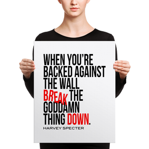 Harvey Specter Quotes Break the Goddamn Thing Down Canvas (16x20)