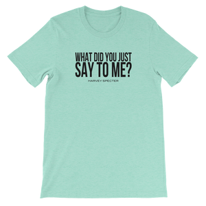 Harvey Specter Quotes What Did You Just Say to Me T-Shirt (Heather Mint)