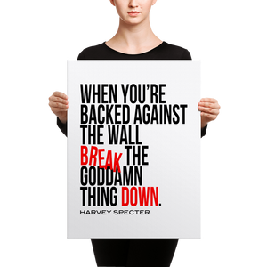 Harvey Specter Quotes Break the Goddamn Thing Down Canvas (18x24)