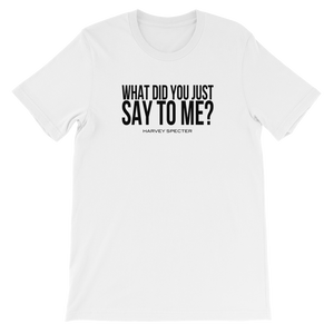 Harvey Specter Quotes What Did You Just Say to Me T-Shirt (White)