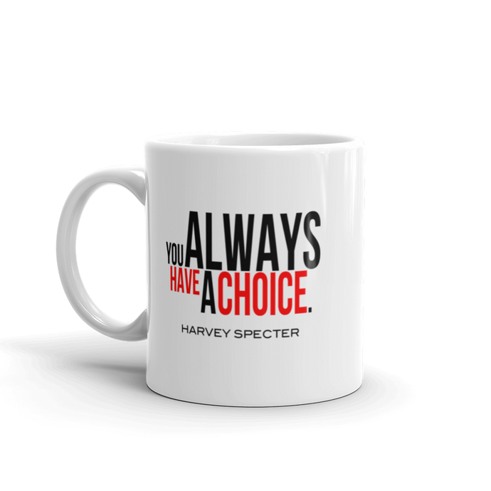 Harvey Specter Quotes You Always Have a Choice Mug (Front)