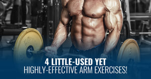 4 LITTLE-USED YET HIGHLY-EFFECTIVE ARM EXERCISES!