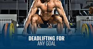 DEADLIFTING FOR ANY GOAL