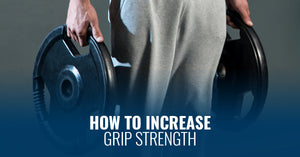 HOW TO INCREASE GRIP STRENGTH