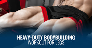 HEAVY-DUTY BODYBUILDING WORKOUT FOR LEGS